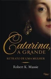 Catarina, a Grande: Retrato de uma Mulher Robert K. Massie