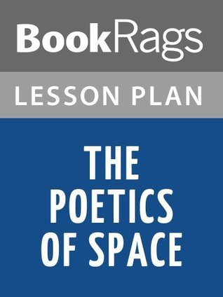 The Poetics of Space Lesson Plans  by  BookRags
