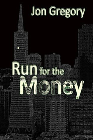 Run for the Money: A High Stakes Crime Thriller Jon Gregory