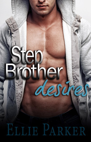 Stepbrother Desires (His Needs Book 1)  by  Ellie Parker