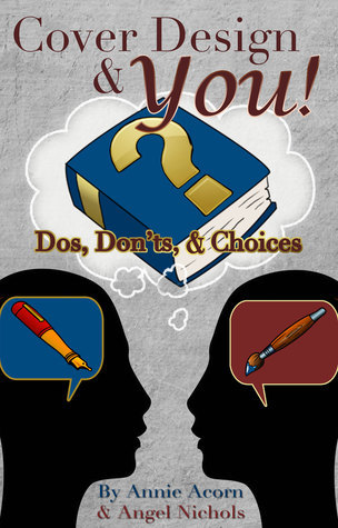 Cover Design and YOU!: Dos, Donts, and Choices (Writing and YOU Book 1)  by  Annie Acorn