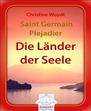 Saint Germain - Plejadier: Die Länder der Seele Christine Woydt