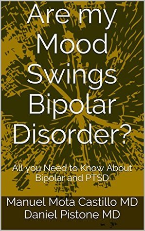 Are my Mood Swings Bipolar Disorder?: All you Need to Know About Bipolar and PTSD  by  Manuel Mota Castillo