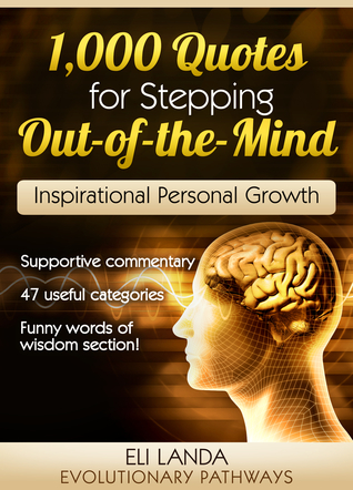 1,000 Quotes for Stepping Out of the Mind: Authentic Self Discovery Through the Power of Inspiration, Poetry and Rhyme  by  Evolutionary Pathways