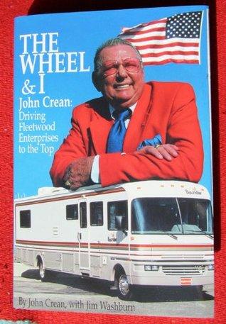 The Wheel and I - John Crean: Driving Fleetwood Enterprises to the Top John Crean