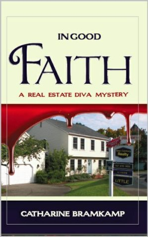 In Good Faith (Real Estate Diva Mysteries #3)  by  Catharine Bramkamp