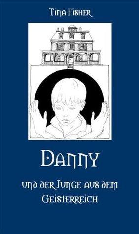 Danny und der Junge aus dem Geisterreich  by  Tina Fisher
