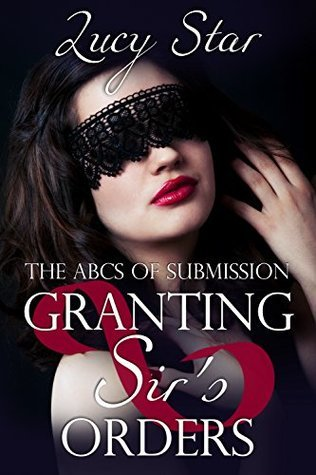 Granting Sirs Orders (The ABCs of Submission Book 7) Lucy Star