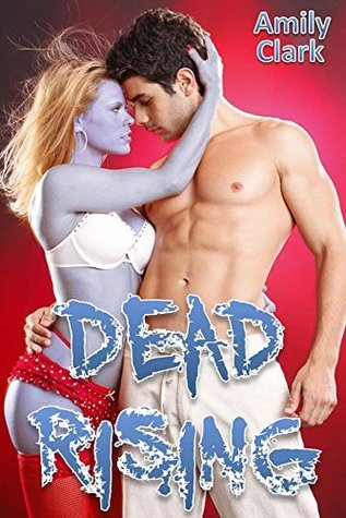 Dead Rising (Book 1): Erotic Zombies  by  Amily Clark
