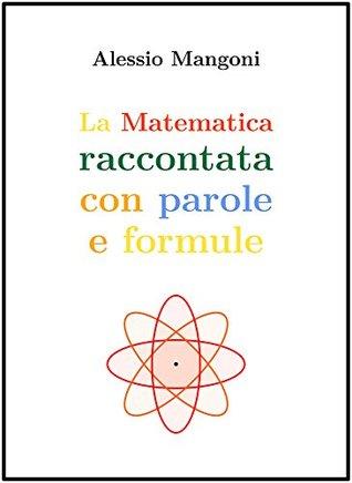 La matematica raccontata con parole e formule  by  Alessio Mangoni