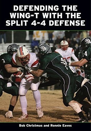 Defending the Wing-T With the Split 4-4 Defense  by  Bob Christmas