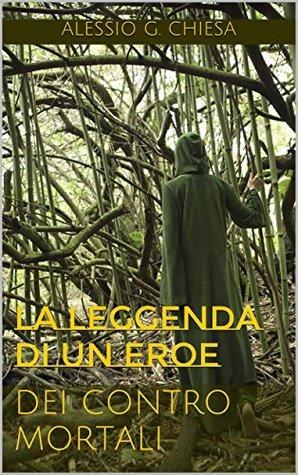 Dei contro mortali: La leggenda di un eroe (Le cronache dellarmata bianca Vol. 1)  by  Alessio G. chiesa