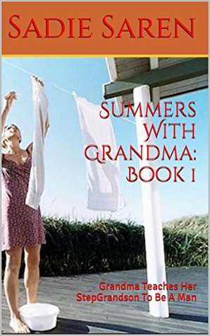 Summers With Grandma: Book 1: Grandma Teaches Her StepGrandson To Be A Man  by  Sadie Saren