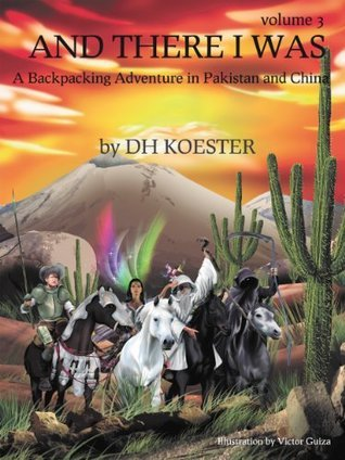 AND THERE I WAS VOLUME III: A Backpacking Adventure In Pakistan and China  by  D.H. Koester