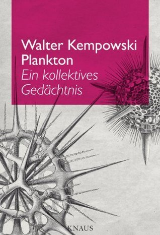 Plankton: Ein kollektives Gedächtnis  by  Walter Kempowski