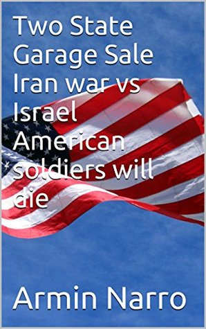 Two State Garage Sale Iran war vs Israel American soldiers will die  by  Armin Narro