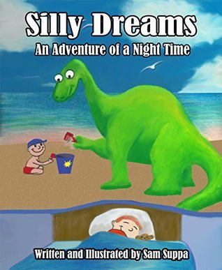 Silly Dreams: An Adventure of a Night Time  by  Sam Suppa