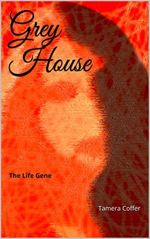 Grey House: The Life Gene  by  Tamera Coffer
