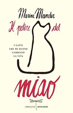 Il potere del miao: I gatti che mi hanno cambiato la vita Marina Mander