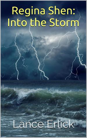 Regina Shen: Into the Storm  by  Lance Erlick