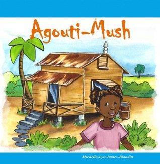 Agouti-Mush (Caribbean Bedtime Stories Book 1)  by  Michelle-Lyn James-Blandin