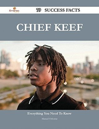 Chief Keef 79 Success Facts - Everything you need to know about Chief Keef  by  Manuel Osborne