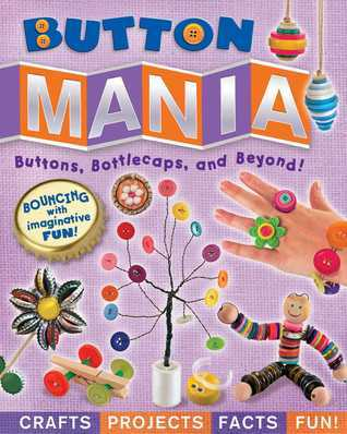 Button Mania: Buttons, Bottlecaps, and Beyond! Amanda Formaro