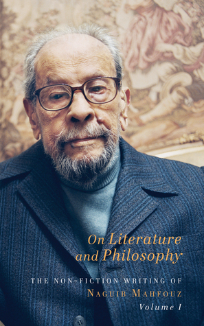 On Literature and Philosophy: The Non-Fiction Writing of Naguib Mahfouz: Volume 1 Naguib Mahfouz