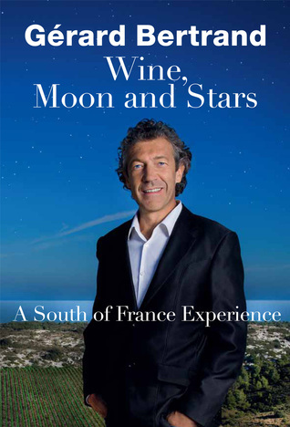 Wine, Moon and Stars: A South of France Experience  by  Gérard Bertrand