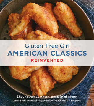 Gluten-Free Girl American Classics Reinvented  by  Shauna James Ahern