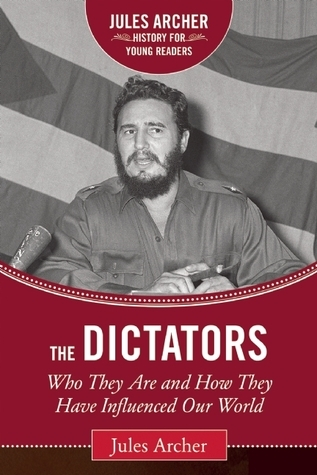 The Dictators: Who They Are and How They Have Influenced Our World Jules Archer