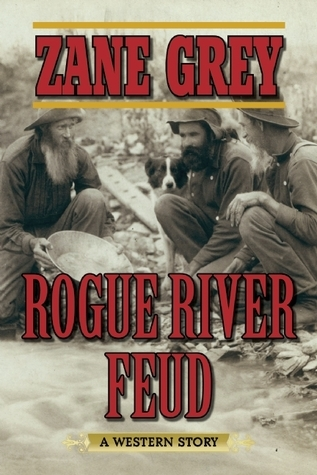 Rogue River Feud: A Western Story  by  Zane Grey