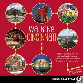 Walking Cincinnati: 32 Tours Exploring Historic Neighborhoods, Stunning Riverfront Quarters, and Hidden Treasures in the Queen City Danny Korman