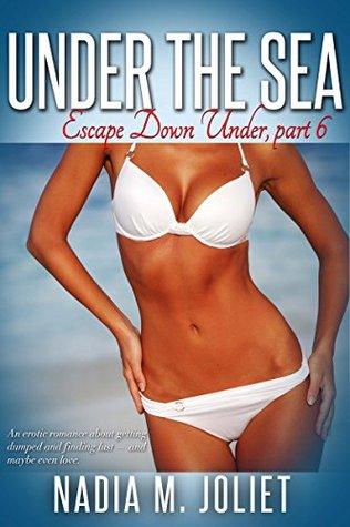 Under the Sea: Escape Down Under, part 6 Nadia M. Joliet
