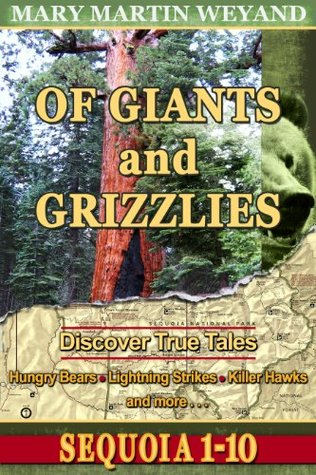 Sequoia 1-10, Discover True Tales: Hungry Bears, Lightning Strikes, Killer Hawks and More Mary Martin Weyand