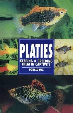 Platies: Keeping and Breeding Them in Captivity Donald Mix