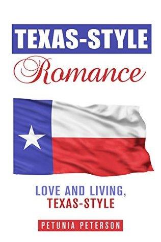 TEXAS-STYLE ROMANCE: LOVE AND LIVING, TEXAS-STYLE (TEXAS ROMANCE Book 1) Petunia Peterson