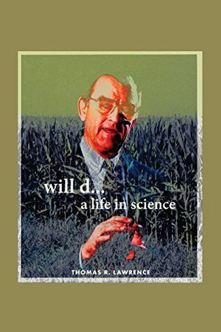 Will D.... a Life in Science  by  Thomas R. Lawrence