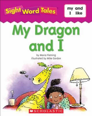 Sight Word Tales: My Dragon and I  by  Maria Fleming