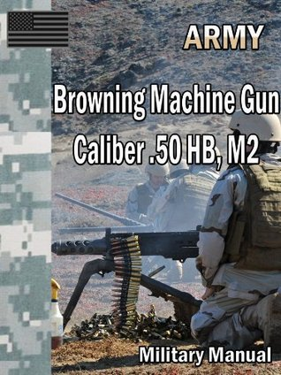 Browning Machine Gun Caliber .50 HB, M2 Department of the Army