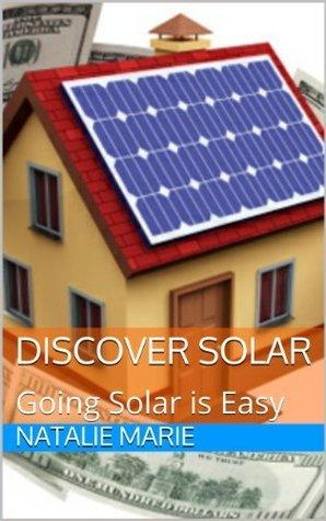 Solar Energy: Going Solar is Easy Natalie Marie