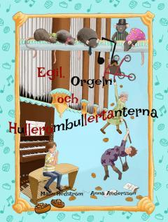 Egil, orgeln och hullerombullertanterna  by  Malin Hedström