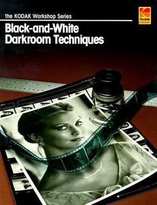 Black-And-White Darkroom Techniques  by  Eastman Kodak Company
