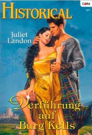 Verführung auf Burg Kells (HISTORICAL 208) Juliet Landon