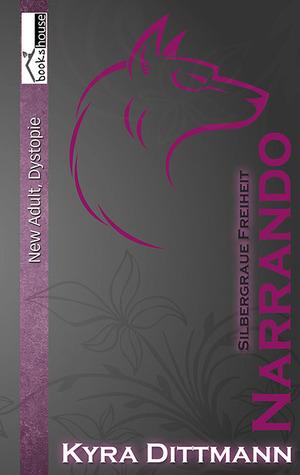 Silbergraue Freiheit - Narrando 3  by  Kyra Dittmann