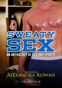 Sweaty Sex: An Anthology of Sports and Sex Alexandra Rowan