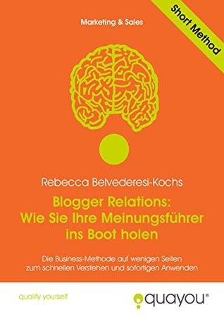 Blogger Relations: Wie Sie Ihre Meinungsführer ins Boot holen  by  Rebecca Belvederesi-Kochs
