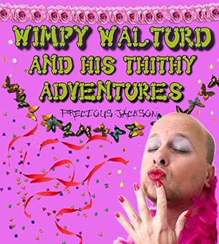 WIMPY WALTURD AND HIS THITHY ADVENTURES  by  Precious Jackson