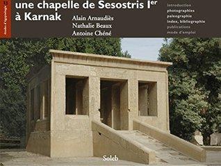 Une chapelle de Sésostris Ier à Karnak  by  Nathalie Beaux