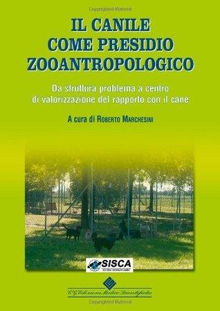 Il canile come presidio zoo antropologico Roberto Marchesini